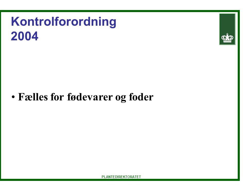 PLANTEDIREKTORATET Kontrolforordning 2004 Fælles for fødevarer og foder