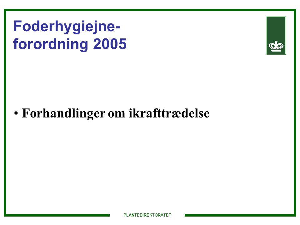 PLANTEDIREKTORATET Foderhygiejne- forordning 2005 Forhandlinger om ikrafttrædelse