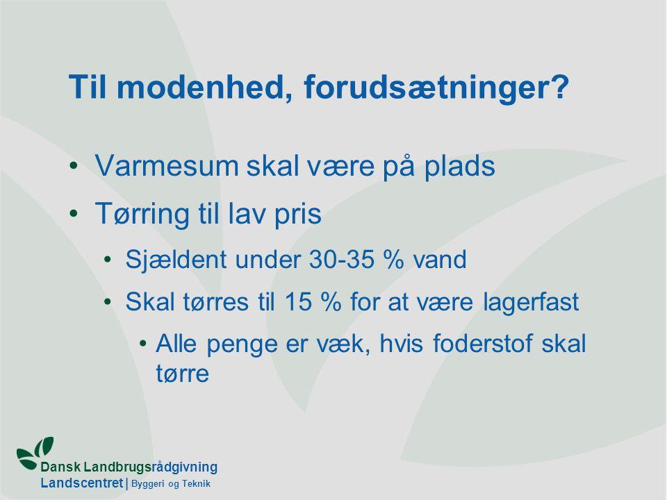 Dansk Landbrugsrådgivning Landscentret   Byggeri og Teknik Til modenhed, forudsætninger.