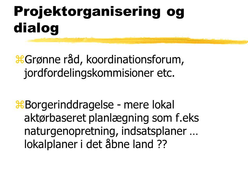 Projektorganisering og dialog zGrønne råd, koordinationsforum, jordfordelingskommisioner etc.