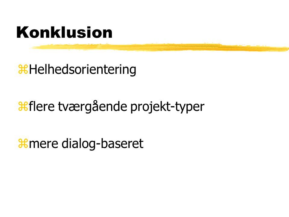 Konklusion zHelhedsorientering zflere tværgående projekt-typer zmere dialog-baseret