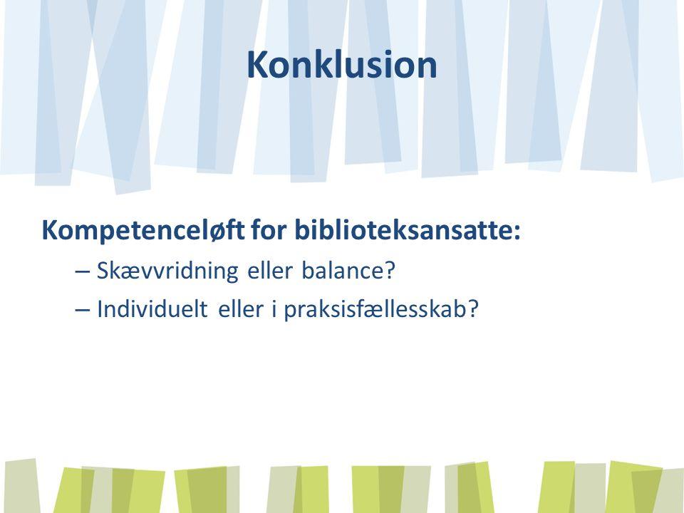 Konklusion Kompetenceløft for biblioteksansatte: – Skævvridning eller balance.