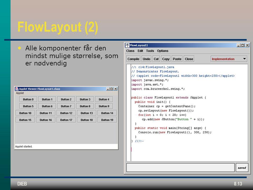 DIEB8.13 FlowLayout (2) Alle komponenter får den mindst mulige størrelse, som er nødvendig