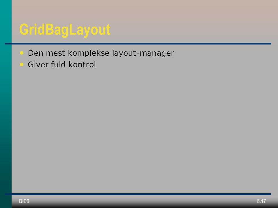 DIEB8.17 GridBagLayout Den mest komplekse layout-manager Giver fuld kontrol