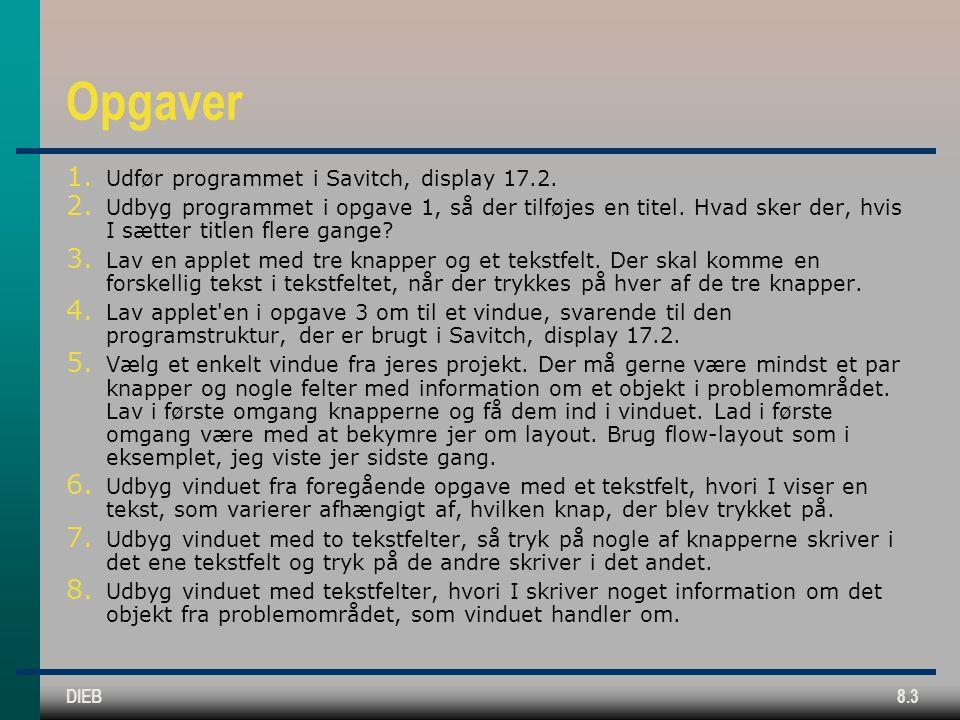 DIEB8.3 Opgaver 1. Udfør programmet i Savitch, display 17.2.