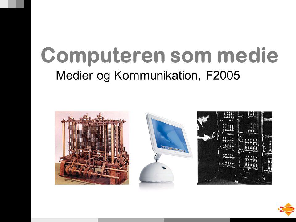 Computeren som medie Medier og Kommunikation, F2005