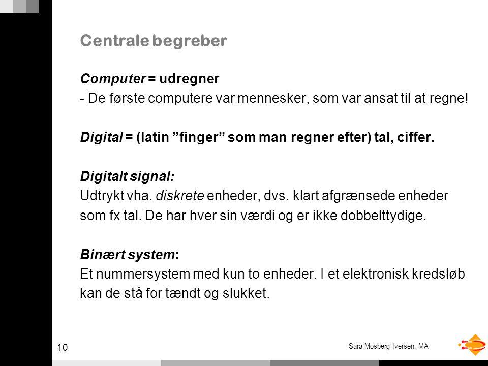 10 Sara Mosberg Iversen, MA Centrale begreber Computer = udregner - De første computere var mennesker, som var ansat til at regne.