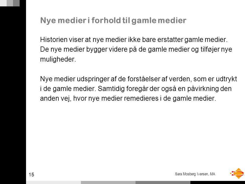 15 Sara Mosberg Iversen, MA Nye medier i forhold til gamle medier Historien viser at nye medier ikke bare erstatter gamle medier.