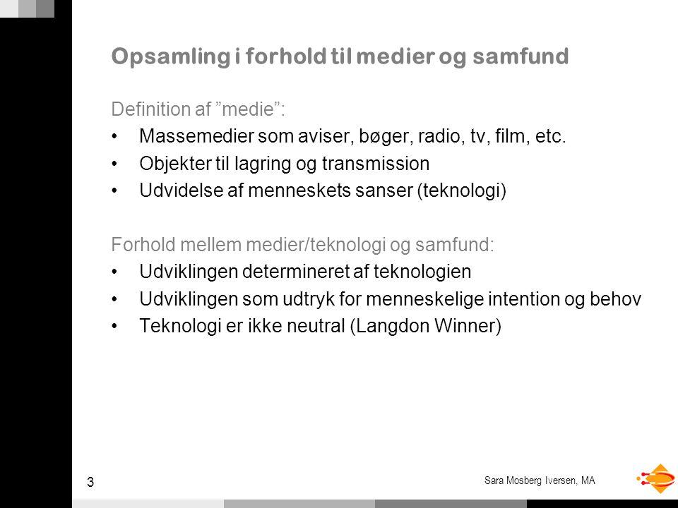 3 Sara Mosberg Iversen, MA Opsamling i forhold til medier og samfund Definition af medie : Massemedier som aviser, bøger, radio, tv, film, etc.