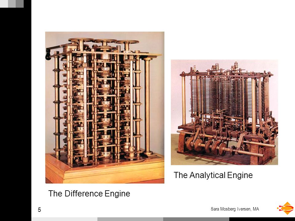 5 Sara Mosberg Iversen, MA The Difference Engine The Analytical Engine