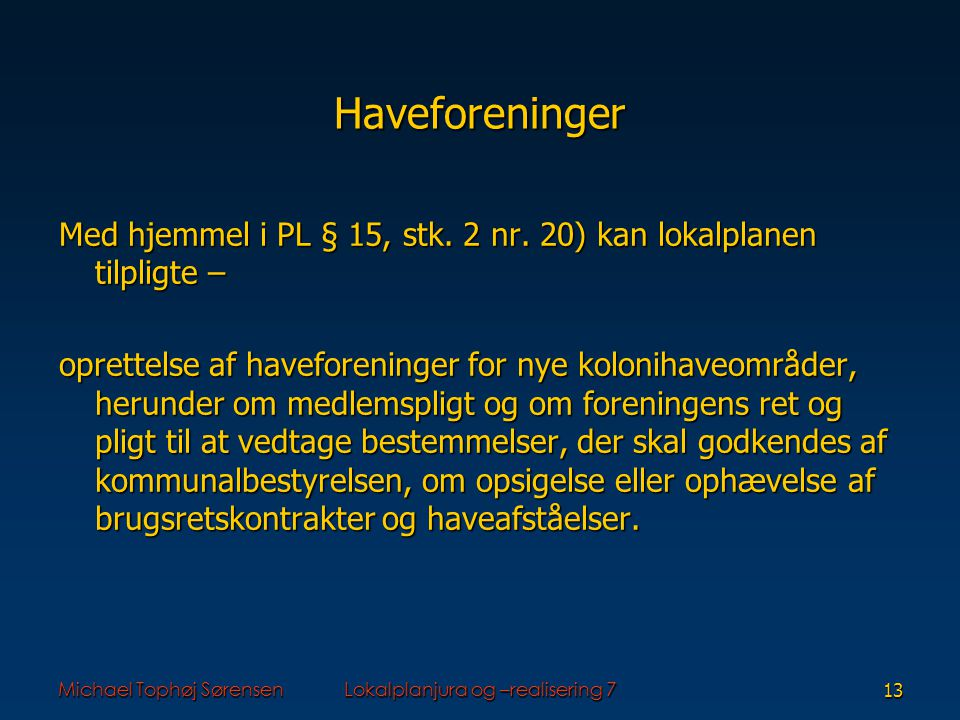 Michael Tophøj SørensenLokalplanjura og –realisering 713 Haveforeninger Med hjemmel i PL § 15, stk.