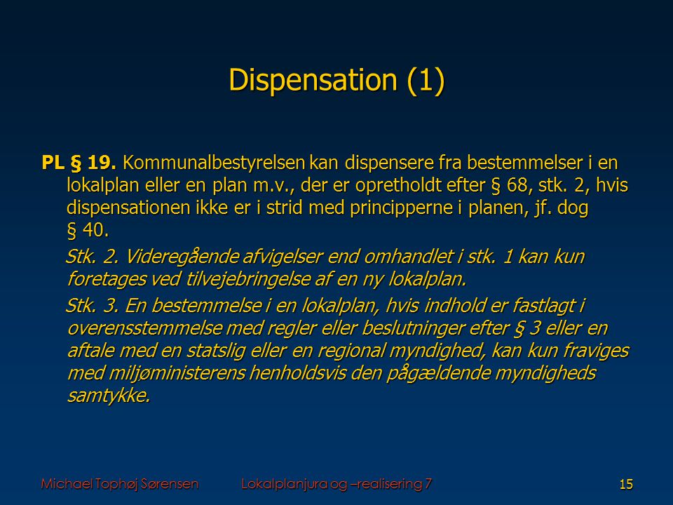 Michael Tophøj SørensenLokalplanjura og –realisering 715 Dispensation (1) PL § 19.