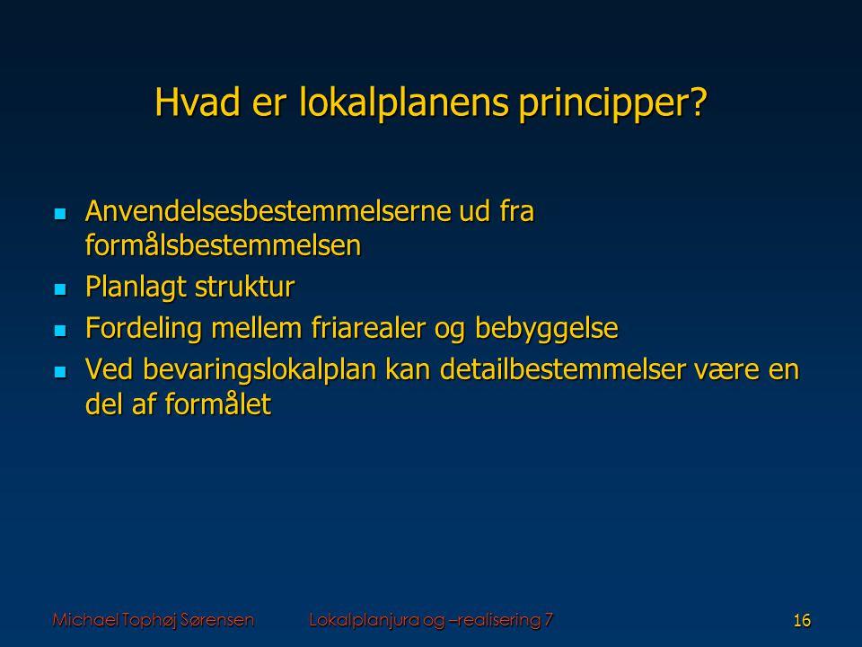 Michael Tophøj SørensenLokalplanjura og –realisering 716 Hvad er lokalplanens principper.