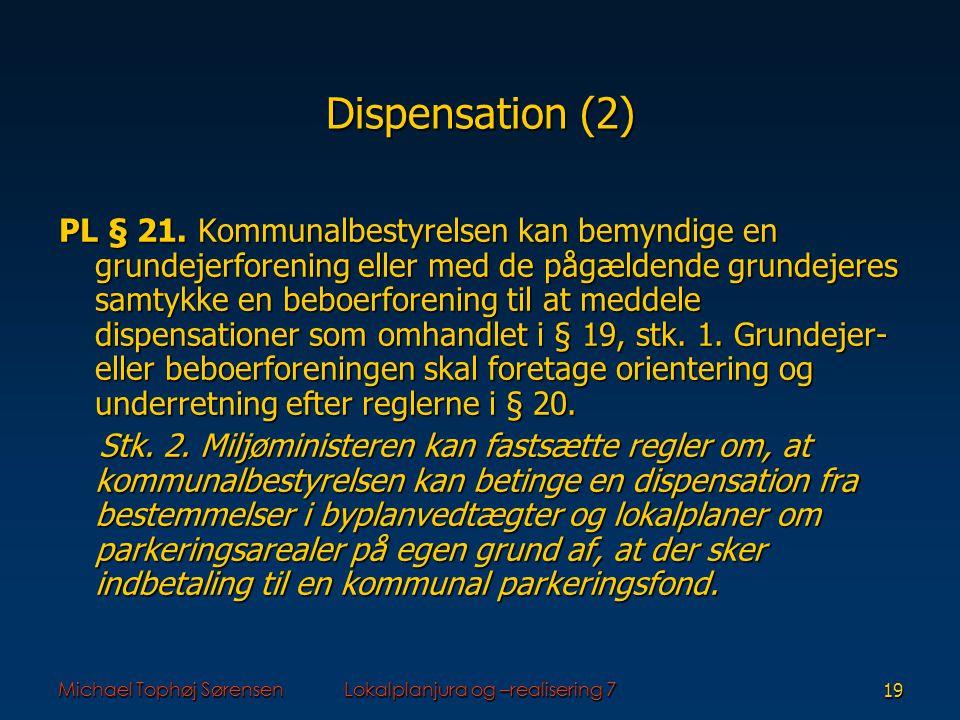 Michael Tophøj SørensenLokalplanjura og –realisering 719 Dispensation (2) PL § 21.