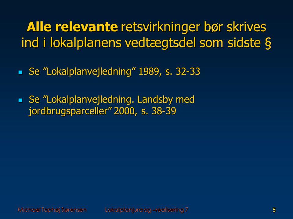Michael Tophøj SørensenLokalplanjura og –realisering 75 Alle relevante retsvirkninger bør skrives ind i lokalplanens vedtægtsdel som sidste § Se Lokalplanvejledning 1989, s.