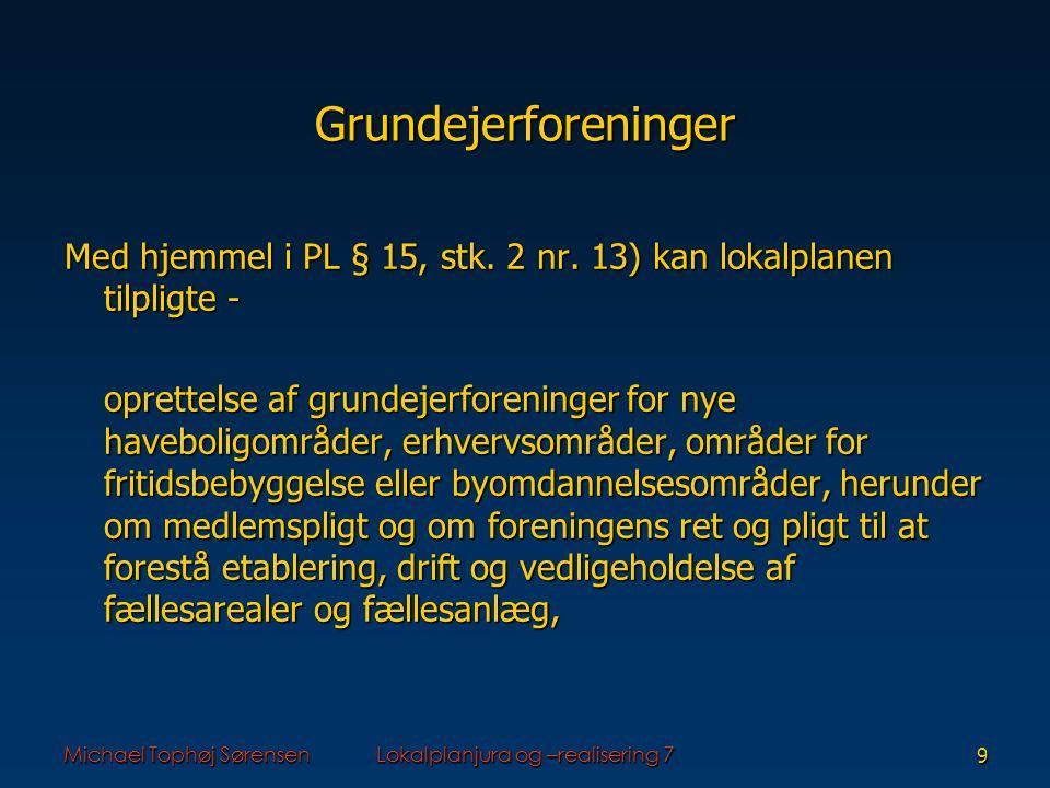 Michael Tophøj SørensenLokalplanjura og –realisering 79 Grundejerforeninger Med hjemmel i PL § 15, stk.