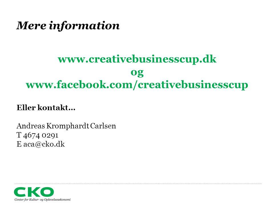 Mere information Eller kontakt… Andreas Kromphardt Carlsen T 4674 0291 E aca@cko.dk www.creativebusinesscup.dk og www.facebook.com/creativebusinesscup