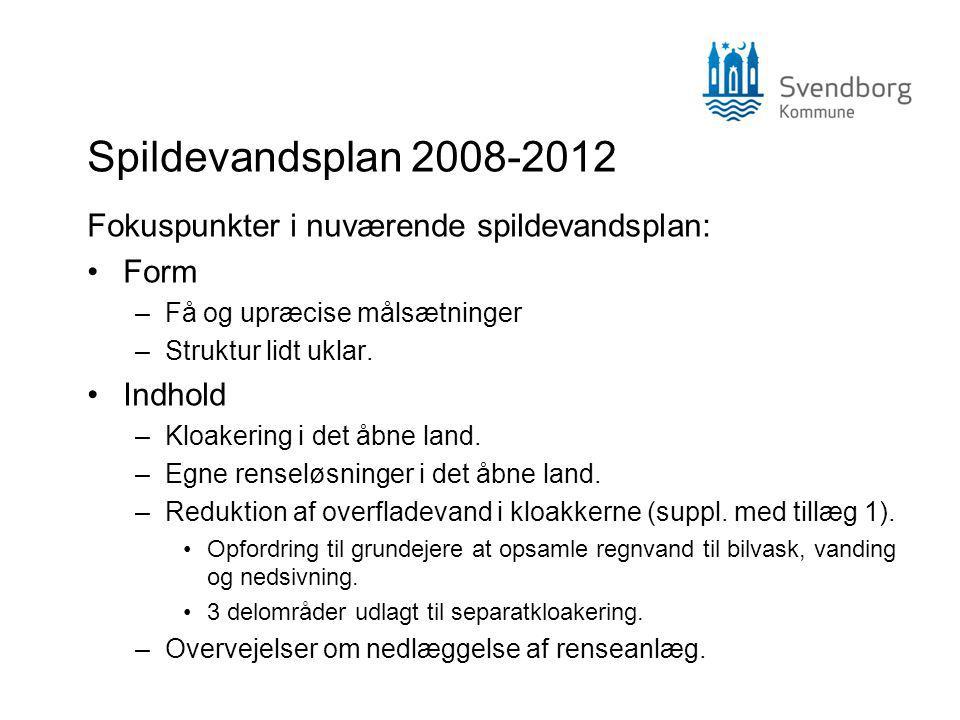 Spildevandsplan 2008-2012 Fokuspunkter i nuværende spildevandsplan: Form –Få og upræcise målsætninger –Struktur lidt uklar.