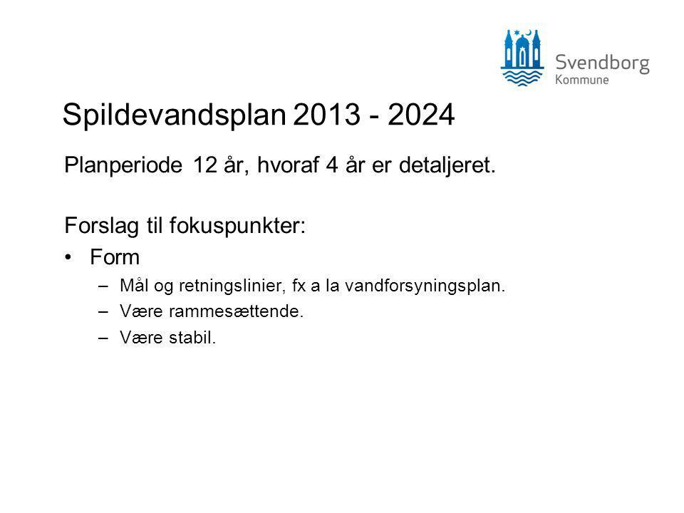 Spildevandsplan 2013 - 2024 Planperiode 12 år, hvoraf 4 år er detaljeret.