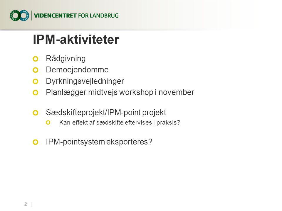 2...| IPM-aktiviteter Rådgivning Demoejendomme Dyrkningsvejledninger Planlægger midtvejs workshop i november Sædskifteprojekt/IPM-point projekt Kan effekt af sædskifte eftervises i praksis.