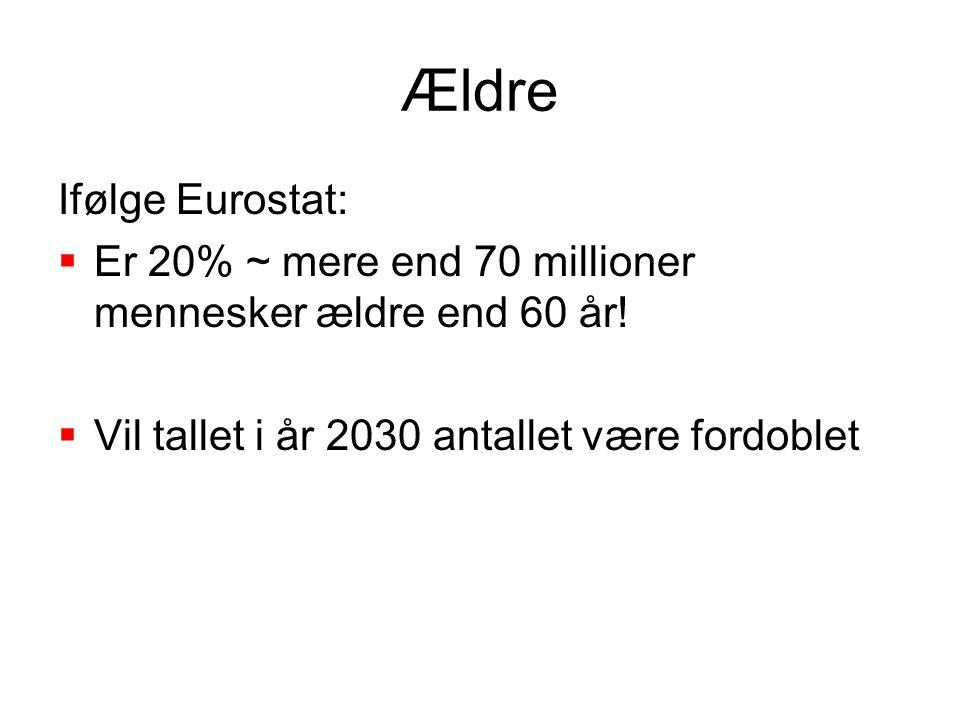 Ældre Ifølge Eurostat:  Er 20% ~ mere end 70 millioner mennesker ældre end 60 år.