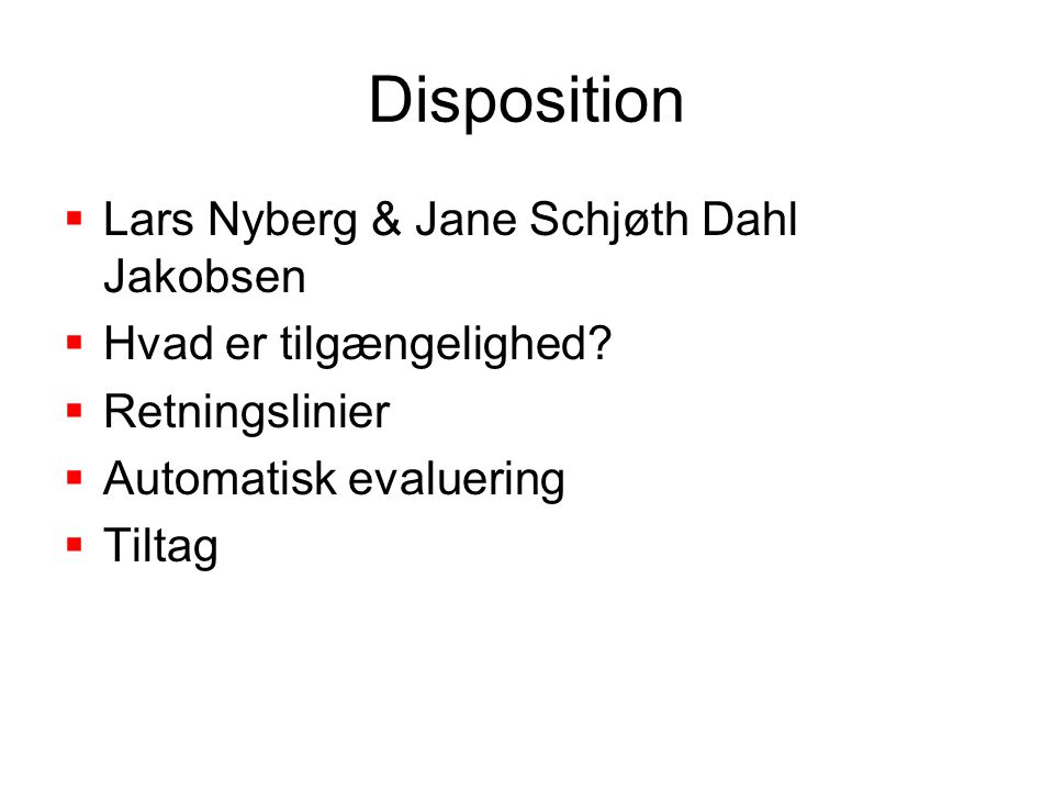 Disposition  Lars Nyberg & Jane Schjøth Dahl Jakobsen  Hvad er tilgængelighed.