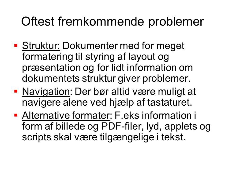 Oftest fremkommende problemer  Struktur: Dokumenter med for meget formatering til styring af layout og præsentation og for lidt information om dokumentets struktur giver problemer.