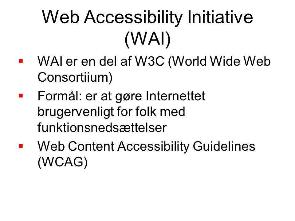 Web Accessibility Initiative (WAI)  WAI er en del af W3C (World Wide Web Consortiium)  Formål: er at gøre Internettet brugervenligt for folk med funktionsnedsættelser  Web Content Accessibility Guidelines (WCAG)