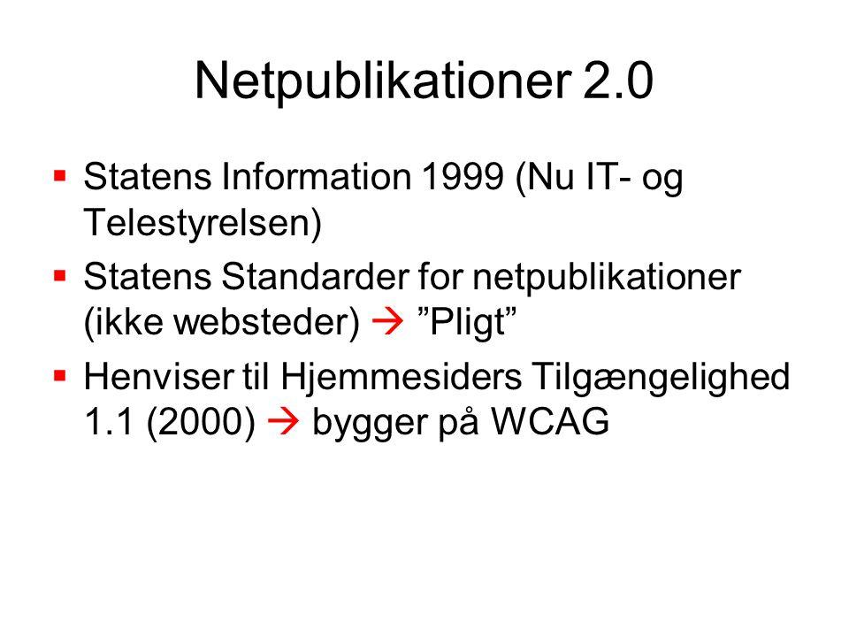 Netpublikationer 2.0  Statens Information 1999 (Nu IT- og Telestyrelsen)  Statens Standarder for netpublikationer (ikke websteder)  Pligt  Henviser til Hjemmesiders Tilgængelighed 1.1 (2000)  bygger på WCAG