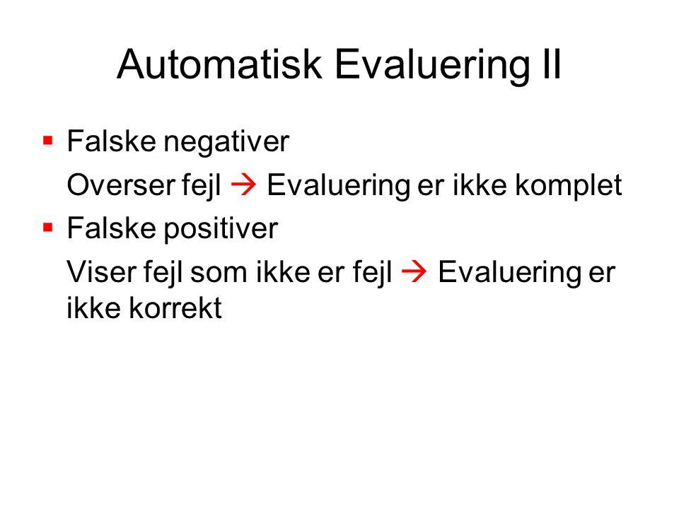 Automatisk Evaluering II  Falske negativer Overser fejl  Evaluering er ikke komplet  Falske positiver Viser fejl som ikke er fejl  Evaluering er ikke korrekt