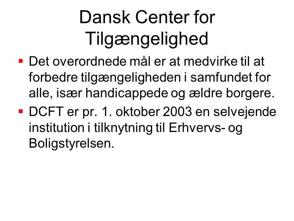 Dansk Center for Tilgængelighed  Det overordnede mål er at medvirke til at forbedre tilgængeligheden i samfundet for alle, især handicappede og ældre borgere.