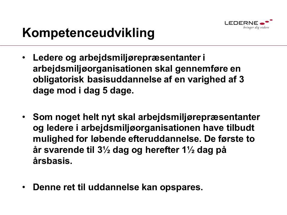 Kompetenceudvikling Ledere og arbejdsmiljørepræsentanter i arbejdsmiljøorganisationen skal gennemføre en obligatorisk basisuddannelse af en varighed af 3 dage mod i dag 5 dage.