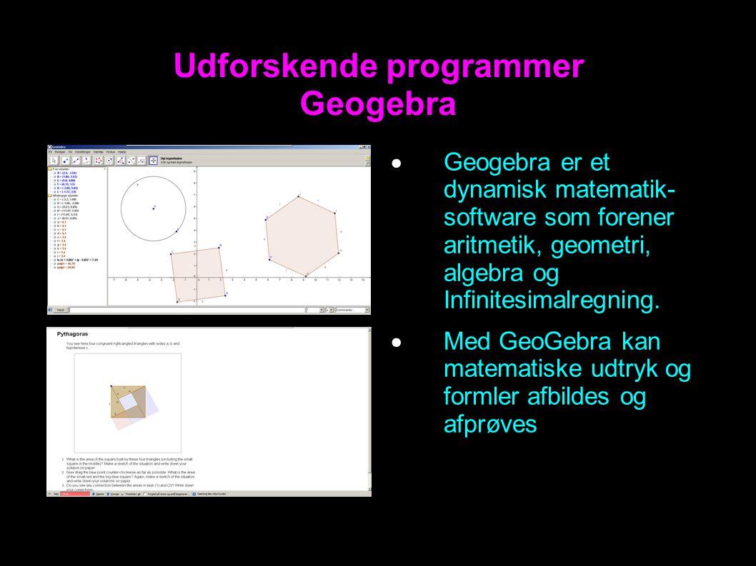 Udforskende programmer Geogebra  Geogebra er et dynamisk matematik- software som forener aritmetik, geometri, algebra og Infinitesimalregning.