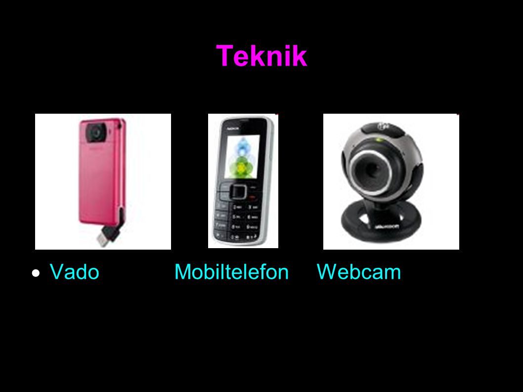 Teknik  VadoMobiltelefonWebcam