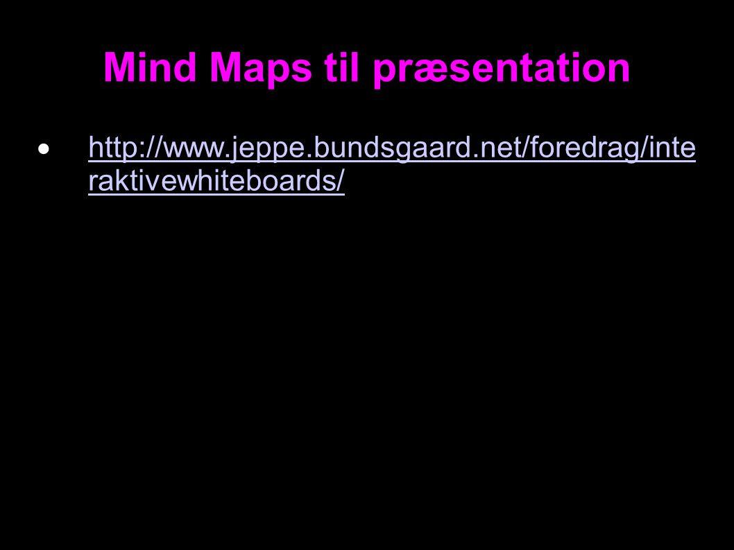 Mind Maps til præsentation  http://www.jeppe.bundsgaard.net/foredrag/inte raktivewhiteboards/ http://www.jeppe.bundsgaard.net/foredrag/inte raktivewhiteboards/