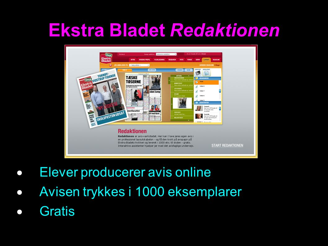 Ekstra Bladet Redaktionen  Elever producerer avis online  Avisen trykkes i 1000 eksemplarer  Gratis
