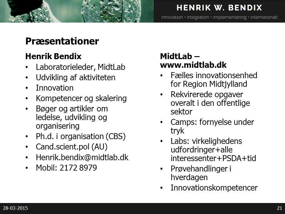 28-03-201521 Præsentationer Henrik Bendix Laboratorieleder, MidtLab Udvikling af aktiviteten Innovation Kompetencer og skalering Bøger og artikler om ledelse, udvikling og organisering Ph.d.