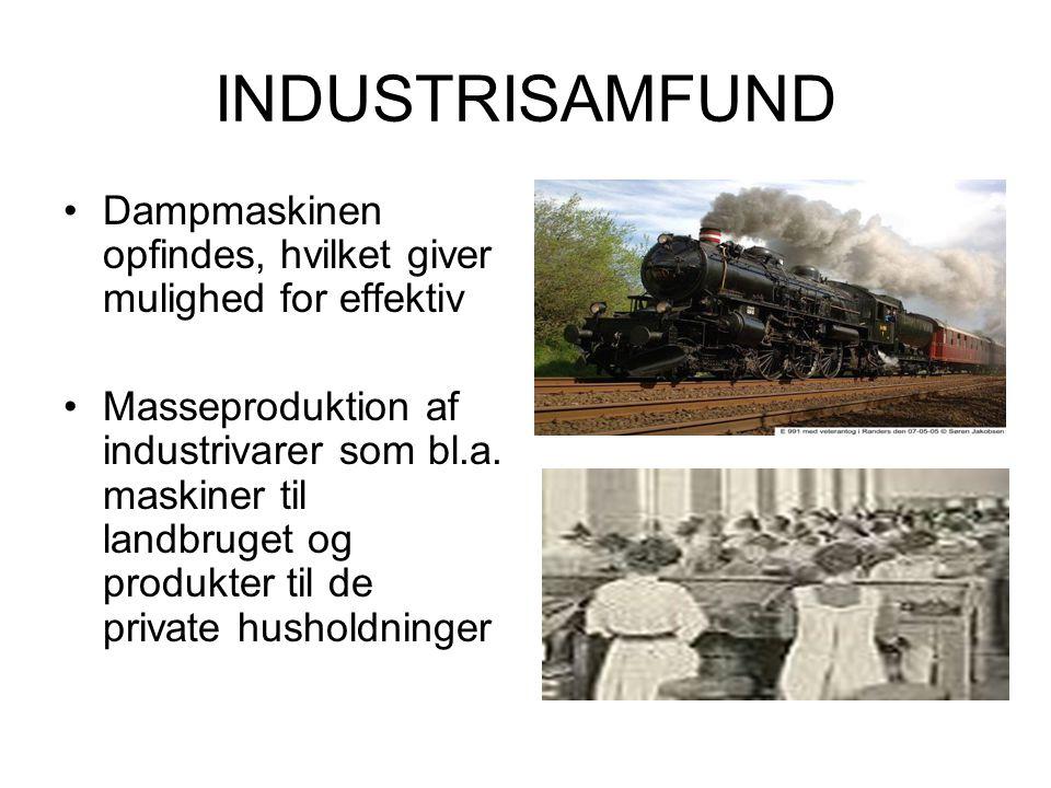 INDUSTRISAMFUND Dampmaskinen opfindes, hvilket giver mulighed for effektiv Masseproduktion af industrivarer som bl.a. maskiner til landbruget og produ