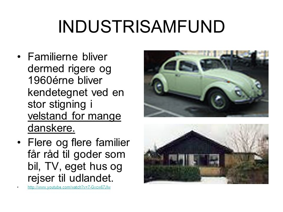 INDUSTRISAMFUND Familierne bliver dermed rigere og 1960érne bliver kendetegnet ved en stor stigning i velstand for mange danskere. Flere og flere fami