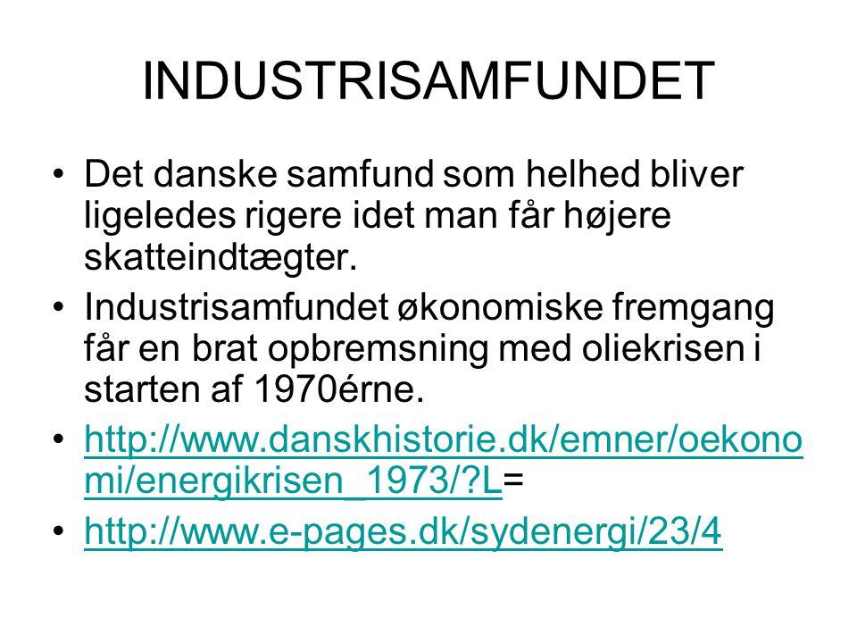 INDUSTRISAMFUNDET Det danske samfund som helhed bliver ligeledes rigere idet man får højere skatteindtægter. Industrisamfundet økonomiske fremgang får