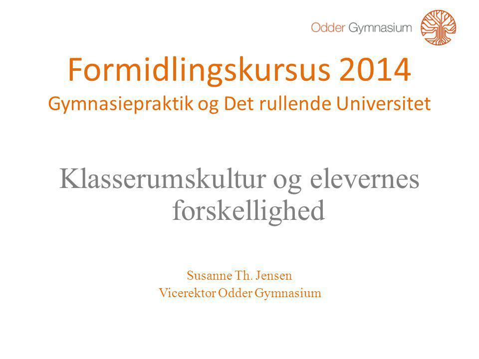 Formidlingskursus 2014 Gymnasiepraktik og Det rullende Universitet Klasserumskultur og elevernes forskellighed Susanne Th.