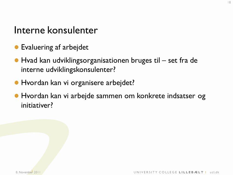 UNIVERSITY COLLEGE LILLEBÆLT I ucl.dk I Interne konsulenter Evaluering af arbejdet Hvad kan udviklingsorganisationen bruges til – set fra de interne udviklingskonsulenter.