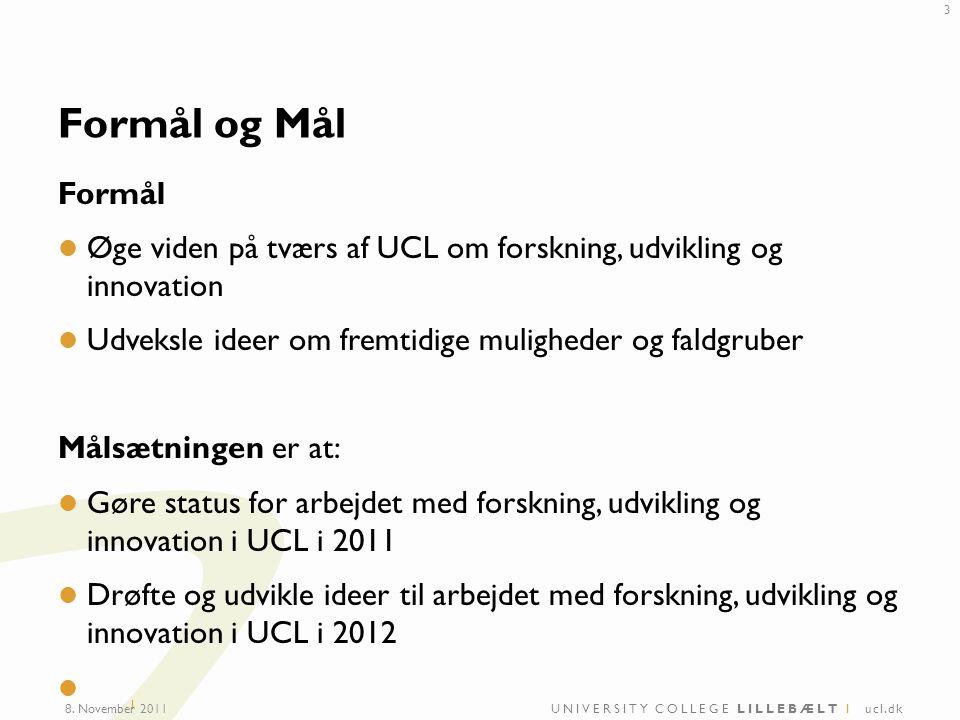 UNIVERSITY COLLEGE LILLEBÆLT I ucl.dk I Formål og Mål Formål Øge viden på tværs af UCL om forskning, udvikling og innovation Udveksle ideer om fremtidige muligheder og faldgruber Målsætningen er at: Gøre status for arbejdet med forskning, udvikling og innovation i UCL i 2011 Drøfte og udvikle ideer til arbejdet med forskning, udvikling og innovation i UCL i 2012 8.