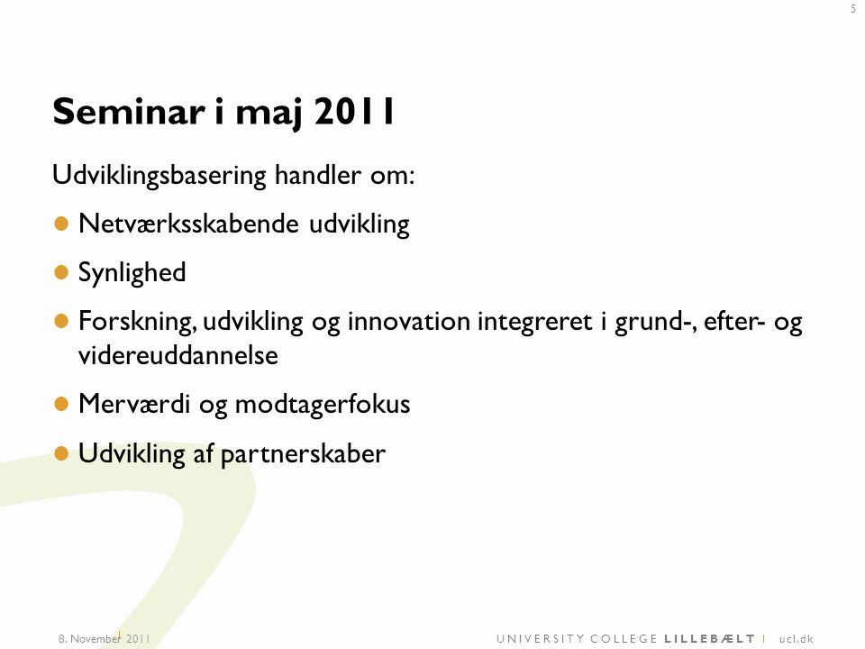 UNIVERSITY COLLEGE LILLEBÆLT I ucl.dk I Seminar i maj 2011 Udviklingsbasering handler om: Netværksskabende udvikling Synlighed Forskning, udvikling og innovation integreret i grund-, efter- og videreuddannelse Merværdi og modtagerfokus Udvikling af partnerskaber 8.