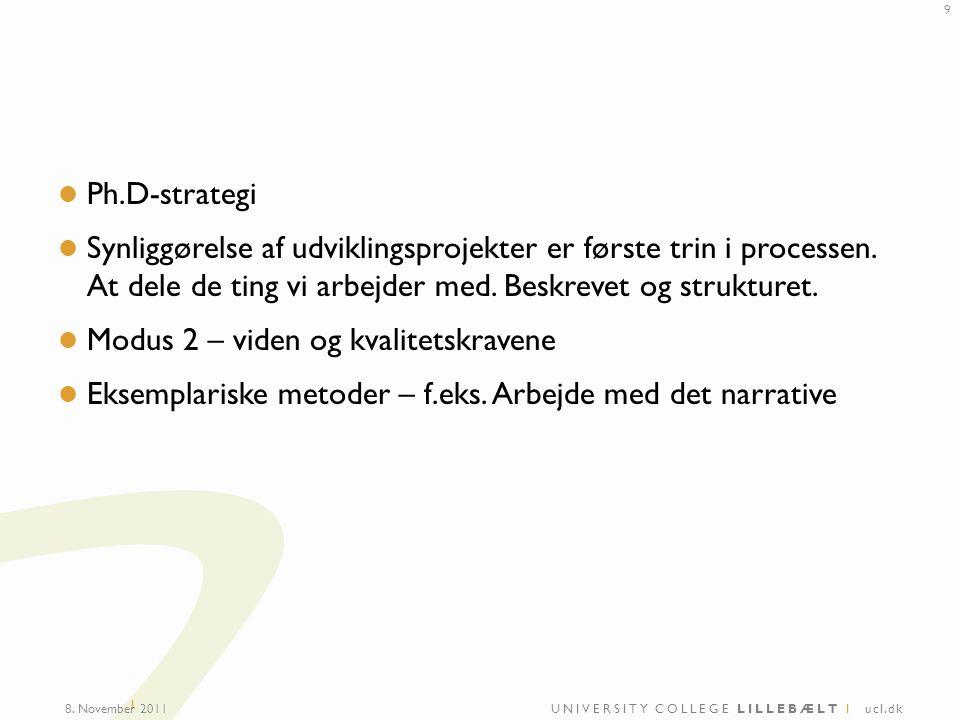 UNIVERSITY COLLEGE LILLEBÆLT I ucl.dk I Ph.D-strategi Synliggørelse af udviklingsprojekter er første trin i processen.