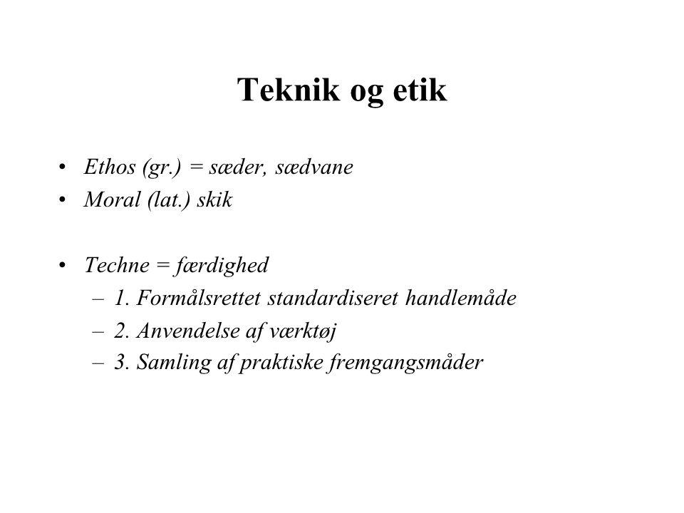 Teknik og etik Ethos (gr.) = sæder, sædvane Moral (lat.) skik Techne = færdighed –1.
