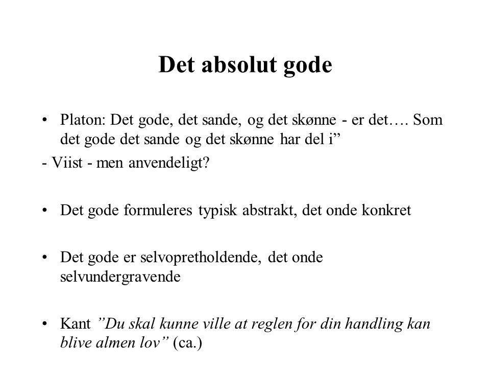 Det absolut gode Platon: Det gode, det sande, og det skønne - er det….