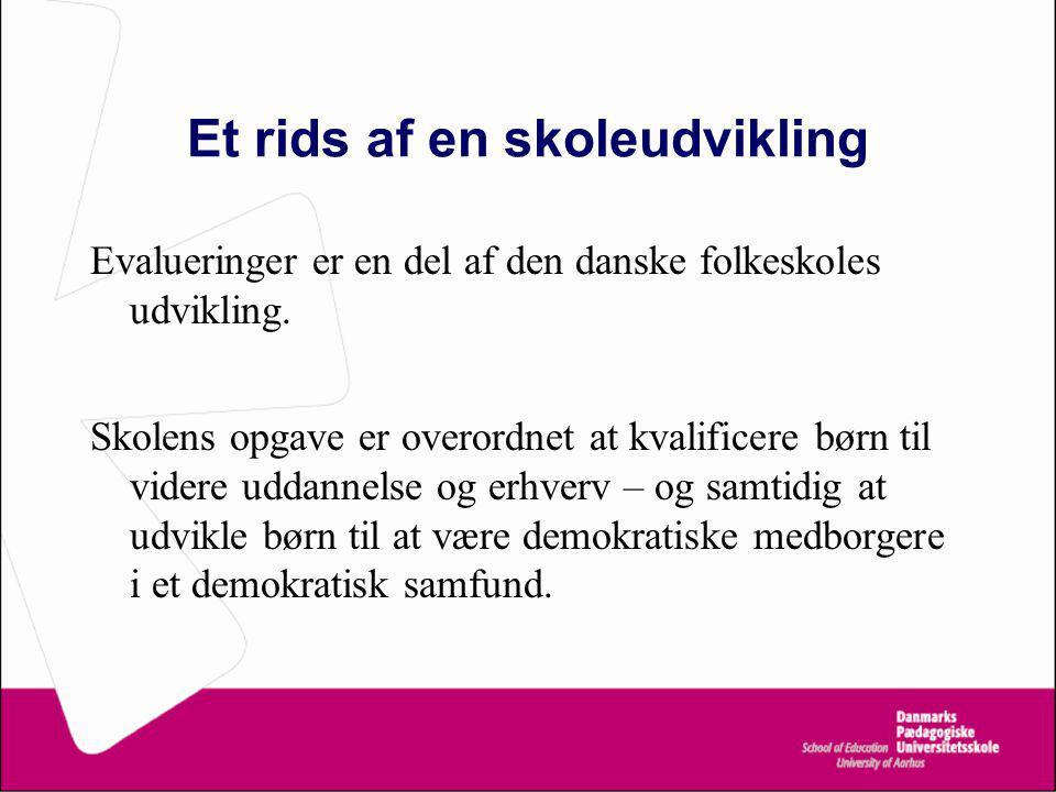Et rids af en skoleudvikling Evalueringer er en del af den danske folkeskoles udvikling.