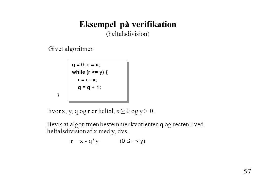 57 Givet algoritmen q = 0; r = x; while (r >= y) { r = r - y; q = q + 1; } hvor x, y, q og r er heltal, x ≥ 0 og y > 0.