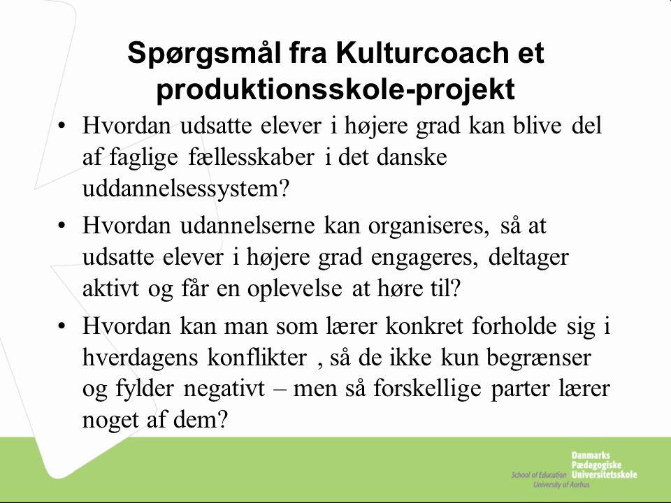 Spørgsmål fra Kulturcoach et produktionsskole-projekt Hvordan udsatte elever i højere grad kan blive del af faglige fællesskaber i det danske uddannelsessystem.